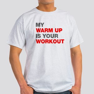My Warm Up Is Your Workout Light T-Shirt
