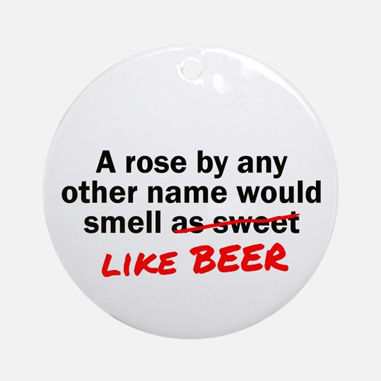 Rose Smell Like Beer Ornament (Round)