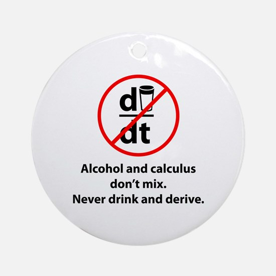 Never drink and derive Ornament (Round)