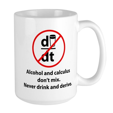 Never drink and derive Large Mug