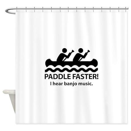 Paddle Faster I Hear Banjo Music Shower Curtain