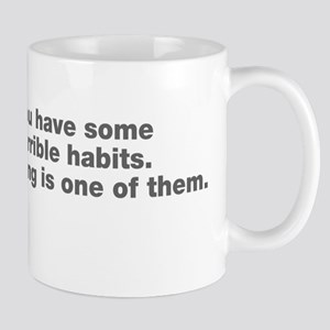 You have terrible habits Mug