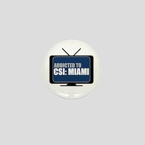 Addicted to CSI: Miami Mini Button