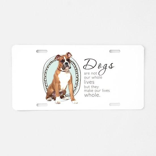 Dogs Make Lives Whole -Boxer Aluminum License Plat
