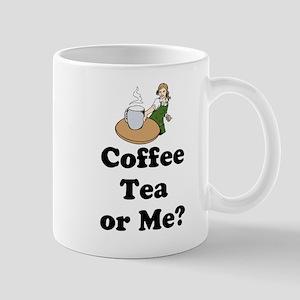 Coffee Tea or Me? Mug