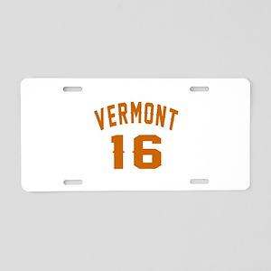 Vermont 16 Birthday Designs Aluminum License Plate