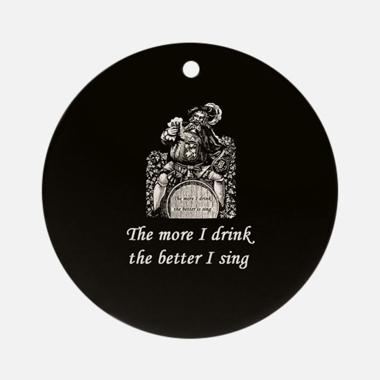 More Drink Better Sing Ornament (Round)