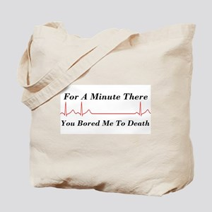 You Bored me To Death Tote Bag