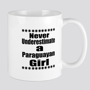 Never Underestimate A Paraguayan 11 oz Ceramic Mug