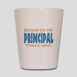 Because I'm the Principal Shot Glass
