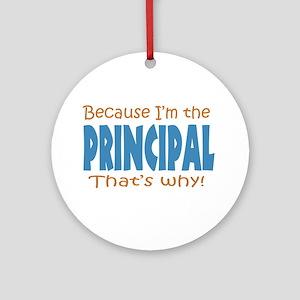Because I'm the Principal Ornament (Round)