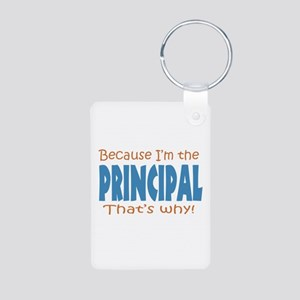 Because I'm the Principal Aluminum Photo Keychain