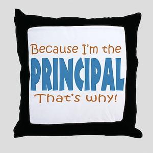 Because I'm the Principal Throw Pillow