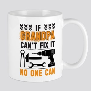 IF GRANDPA CAN'T FIX IT THAN NO ONE CAN FIX IT Mug