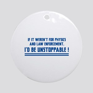 I'd Be Unstoppable Ornament (Round)