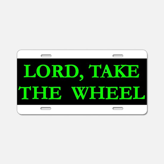 Lord Take The Wheel 4 Aluminum License Plate