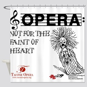 Opera: not for the faint of h Shower Curtain
