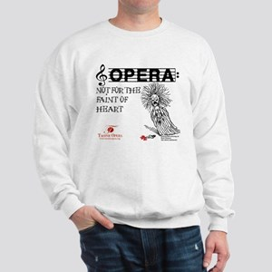 Opera: not for the faint of h Sweatshirt