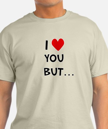 I (heart) you but.. T-Shirt's