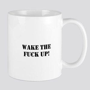 wake the fuck up Mugs