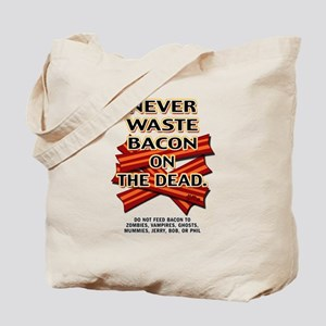 Never Waste Bacon On The Dead Tote Bag