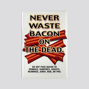 Never Waste Bacon On The Dead Rectangle Magnet