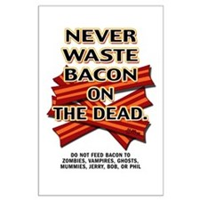 Never Waste Bacon On The Dead Large Poster