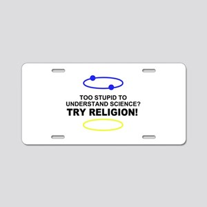 Too Stupid for Science Aluminum License Plate