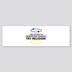 Too Stupid for Science Sticker (Bumper)