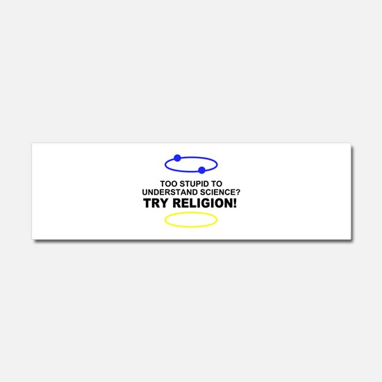 Too Stupid for Science Car Magnet 10 x 3