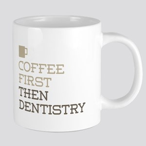 Coffee Then Dentistry Mugs