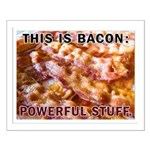 Bacon: Powerful Stuff Small Poster