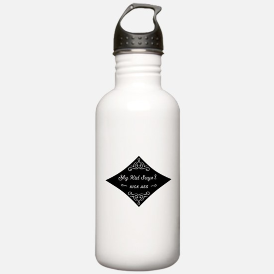 My Kid Says I Kick Ass Water Bottle