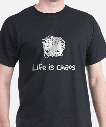 Life is Chaos T-Shirt