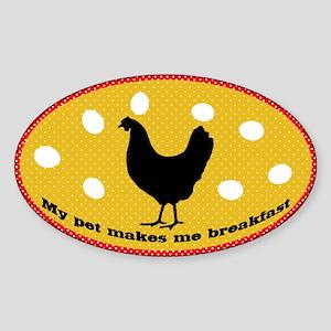 My Pet Makes Me Breakfast Chicken Sticker (Oval)
