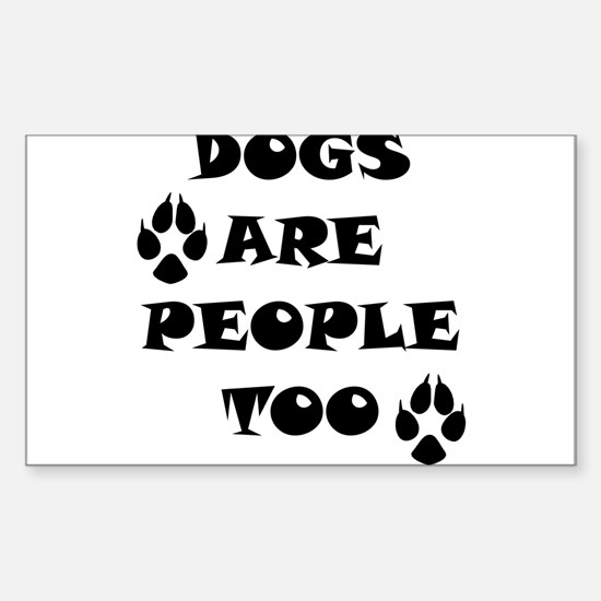 Dogs Are People Too Sticker (Rectangle)