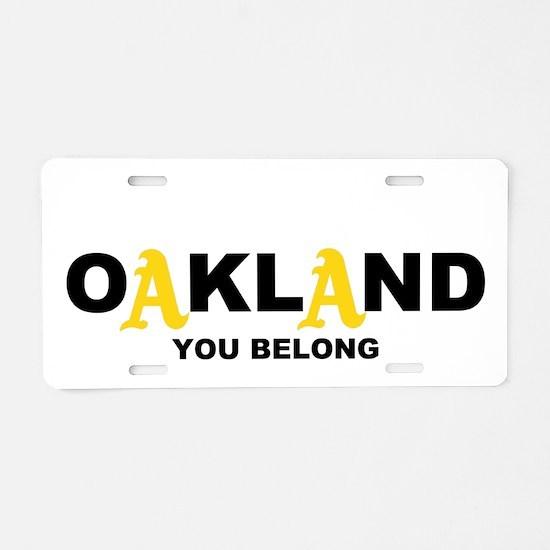 You Belong in OAKLAND Aluminum License Plate
