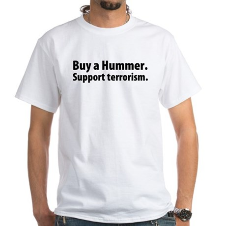 Buy a Hummer. Support terrorism. White T-Shirt