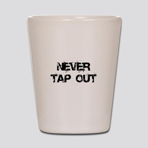 Never Tap out Shot Glass