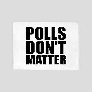 Polls Dont Matter 5'x7'Area Rug