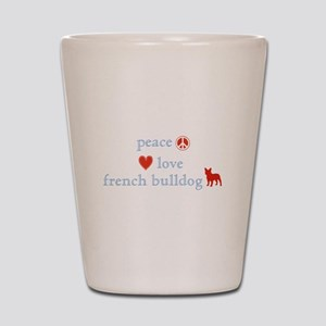Peace, Love & French Bulldogs Shot Glass