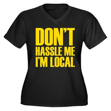 Don't Hassle Me I'm Local Women's Plus Size V-Neck