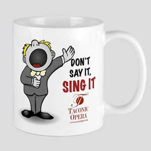 Don't say it. Sing it Mug