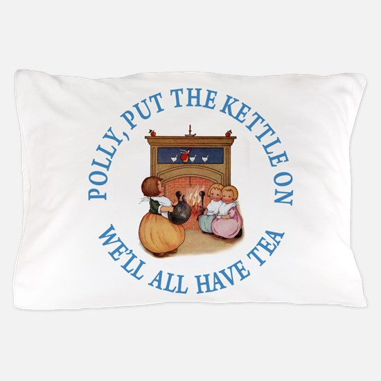 Polly Put The Kettle On Pillow Case