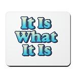 It is What It Is 2 Mousepad