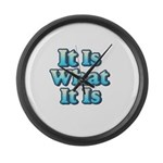 It is What It Is 2 Large Wall Clock