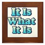 It is What It Is 2 Framed Tile