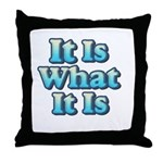 It is What It Is 2 Throw Pillow