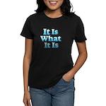 It is What It Is 2 Women's Dark T-Shirt