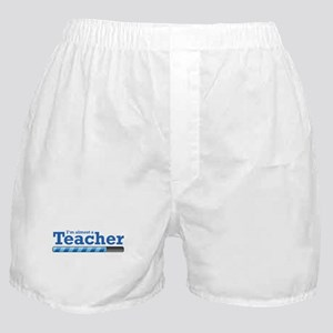 I'm almost a Teacher Boxer Shorts